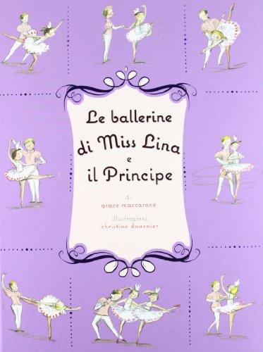 Le ballerine di Miss Lina e il principe (9788880336570) by Davenier, Christine; Maccarone, Grace