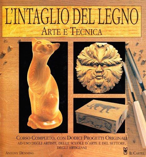 9788880390947: L'intaglio del legno. Arte e tecnica (Legno attività artistiche)