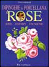 9788880391159: Dipingere la porcellana. Le rose