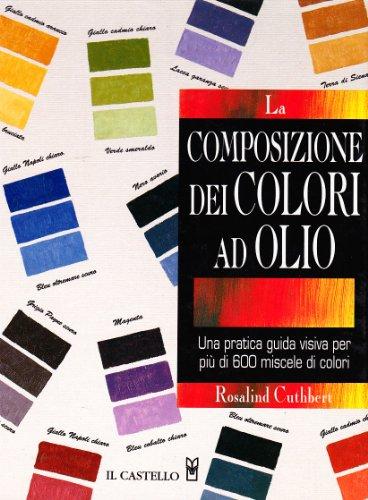 La composizione dei colori ad olio (9788880393368) by Cuthbert, Rosalind