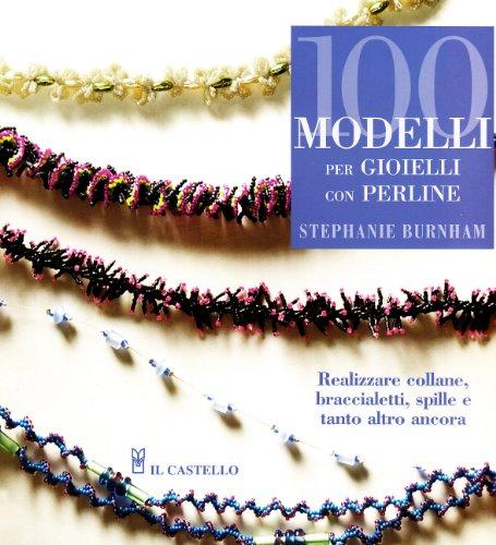 Cento modelli per gioielleria con perline: Burnham, Stephanie
