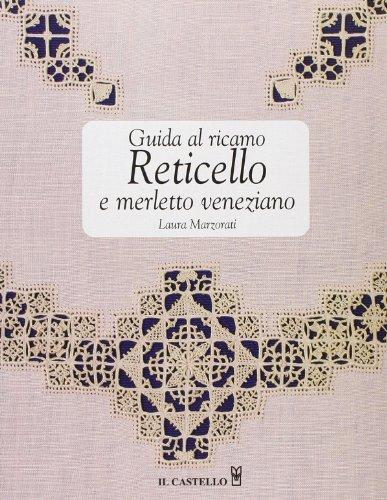 Guida al ricamo. Reticello e merletto veneziano: Laura Marzorati