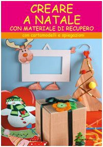 9788880396611: Creare a Natale. Con cartamodelli e spiegazioni