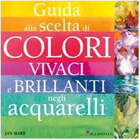 Guida alla scelta di colori vivaci e brillanti negli acquarelli (9788880397366) by [???]