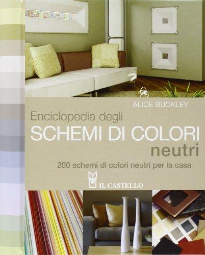 Enciclopedia degli schemi di colori neutri. 200 schemi di colori neutri per la casa (9788880398363) by [???]
