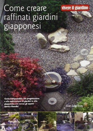 9788880398592: Come creare raffinati giardini giapponesi