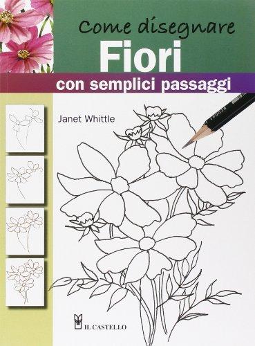 Come disegnare fiori con semplici passaggi (9788880399339) by [???]