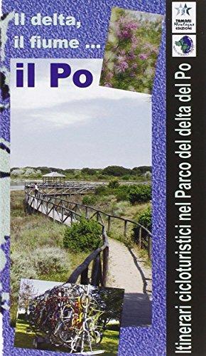 9788880431657: Il Delta, il Fiume...il PO. Itinerari cicloturistici nel Parco del delta del Po.