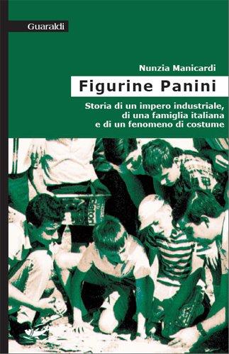 Figurine Panini. Storia di un impero industriale,: Manicardi, Nunzia