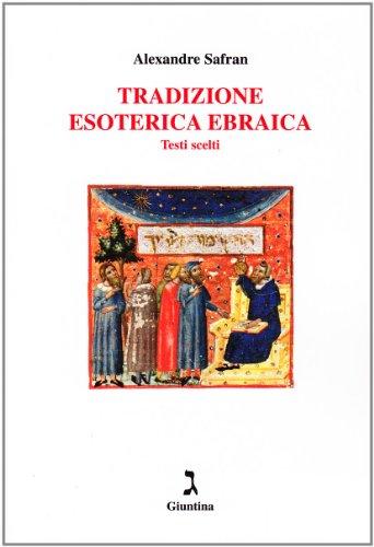 Tradizione esoterica ebraica. Testi scelti.: Safran,Alexander.