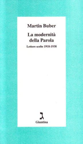 La modernità della Parola. Lettere scelte 1918-1938.: Buber,Martin.