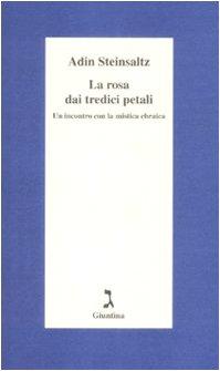 La rosa dai tredici petali. Un incontro con la mistica ebraica.: Steinsaltz,Adin.