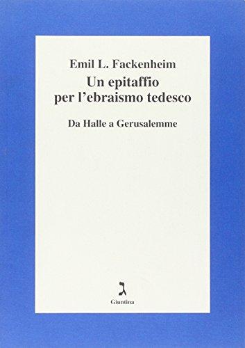 Un epitaffio per l'ebraismo tedesco. Da Halle: Fackenheim, Emil L.