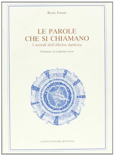 9788880630128: Le parole che si chiamano: I metodi dell'officina dantesca (Studi danteschi) (Italian Edition)