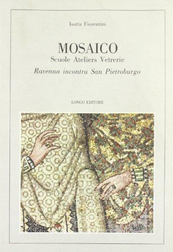 Mosaico. Scuole, ateliers, vetrerie. Ravenna incontra San Pietroburgo: Fiorentini Roncuzzi, Isotta
