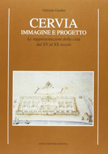 9788880631682: Cervia. Immagine e progetto. Le rappresentazioni della città dal XV al XX secolo