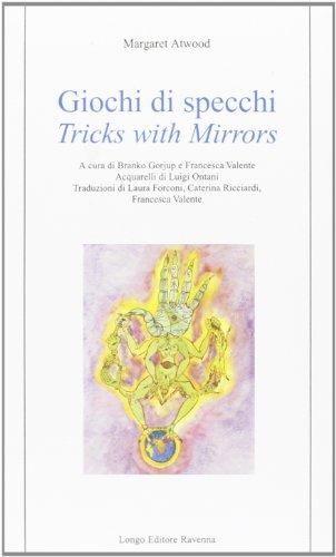 Giochi di specchi/Tricks With Mirrors: Atwood, Margaret