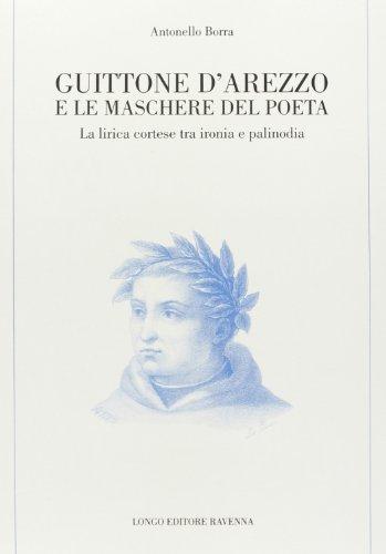 9788880632627: Guittone d'Arezzo e le maschere del poeta. La lirica cortese tra ironia e palinodia