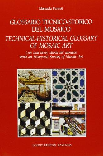 9788880633174: Glossario tecnico-storico del mosaico. Con una breve storia del mosaico. Ediz. bilingue italiano-inglese