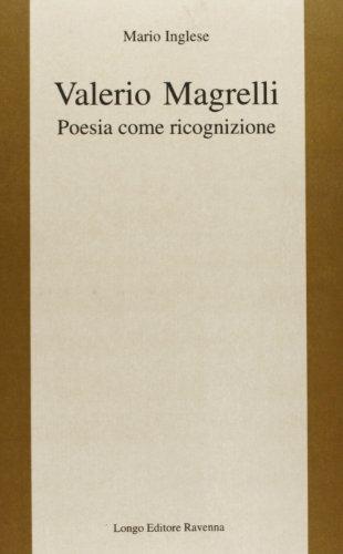 Valerio Magrelli. Poesia come ricognizione.: Inglese,Mario.