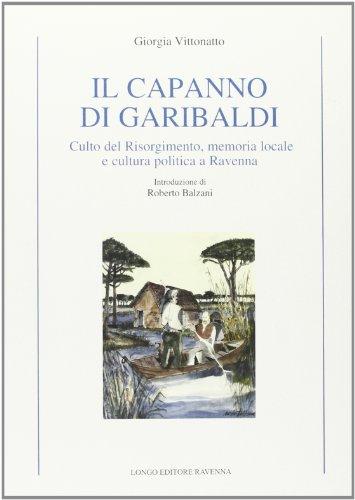 Il capanno di Garibaldi. Culto del Risorgimento,: Giorgia Vittonatto