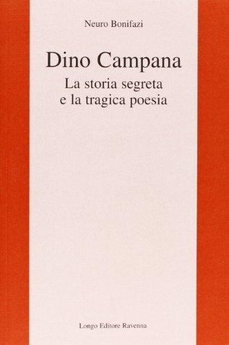 9788880635581: Dino Campana. La storia segreta e la tragica poesia