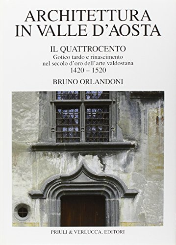 Architettura in Valle d'Aosta. Il Quattrocento. Gotico tardo e rinascimento nel secolo d'...