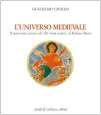 L'Universo Medievale. Il Manoscritto Cassinese 'De rerum: Guglielmo Cavallo