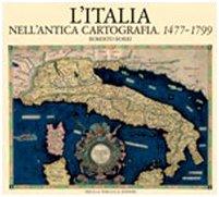 L'Italia nell'antica cartografia, 1477-1799 (Collana Grandi libri): Borri, Roberto; Borri,
