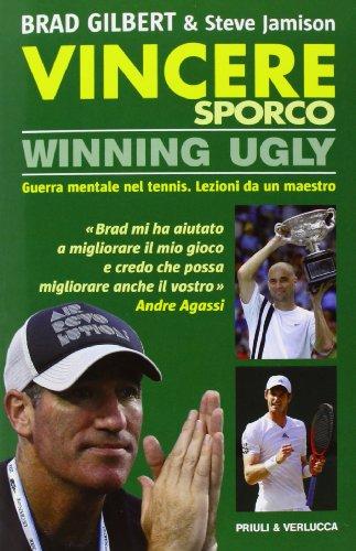 9788880686361: Vincere sporco. Winning ugly. Guerra mentale nel tennis. Lezioni da un maestro