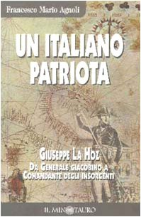 9788880730989: Un italiano patriota. Giuseppe La Hoz da generale giacobino a comandante degli insorgenti