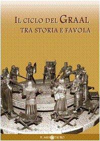 9788880731146: Il ciclo del Graal tra storia e favola: Atlante del Graal-Il mito di re Artù