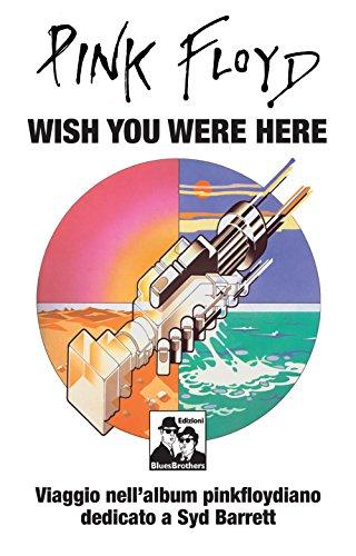 9788880740957: Pink Floyd. Wish you were here. Viaggio nell'album pinkfloydiano dedicato a Syd Barrett