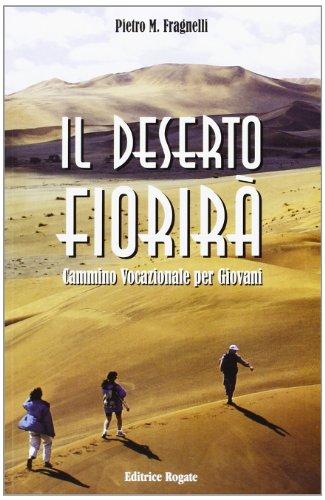 9788880752929: Il deserto fiorirà. Cammino vocazionale per giovani