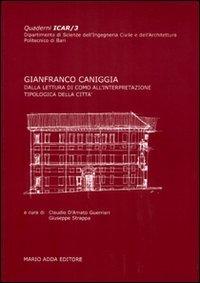 Giafranco Caniggia dalla lettura di como all'interpretazione tipologica della citta': ...