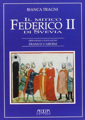 Il mitico Federico II di Svevia (Paperback): Bianca Tragni
