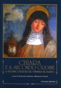 Chiara e il Secondo Ordine: Il Fenomeno Francescano Femminile nel Salento. Atti del Convegno di ...
