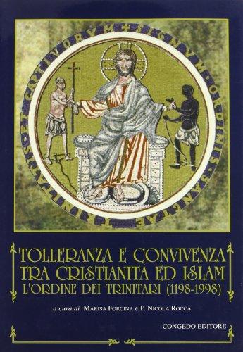 Tolleranza e convivenza tra cristianita ed Islam. L'ordine dei Trinitari (1198-1998). A cura ...