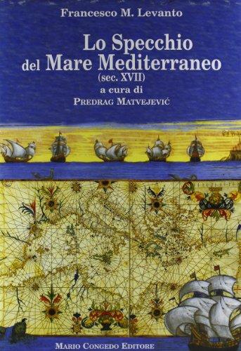 Lo specchio del mare Mediterraneo (sec. XVII) (Hardback): Francesco M. Levanto