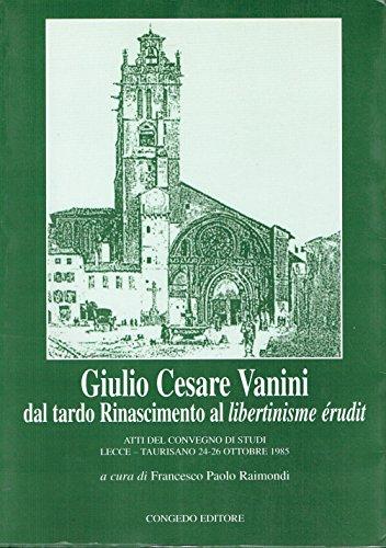9788880864974: Giulio Cesare Vanini. Dal tardo Rinascimento al «Libertinisme érudit»