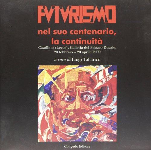 Futurismo nel suo centenario, la continuità.: Catalogo della Mostra:
