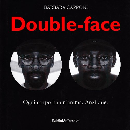 9788880890669: Double face. Ogni corpo ha un'anima. Anzi due