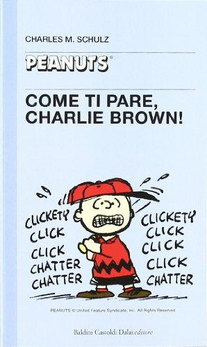 Come ti pare, Charlie Brown!: Charles M. Schulz