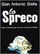 Lo spreco: Italia : come buttare via due milioni di miliardi (I saggi) (Italian Edition): Stella, ...