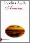 Amami (Romanzi e racconti) (Italian Edition): Ippolita Avalli