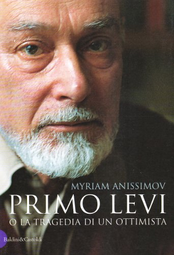 Primo Levi o la tragedia di un ottimista: Myriam Anissimov