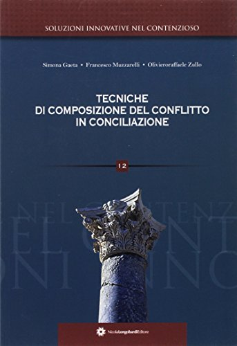 Tecniche di composizione del conflitto in conciliazione.: Muzzarelli, Francesco Zullo, Oliviero R ...