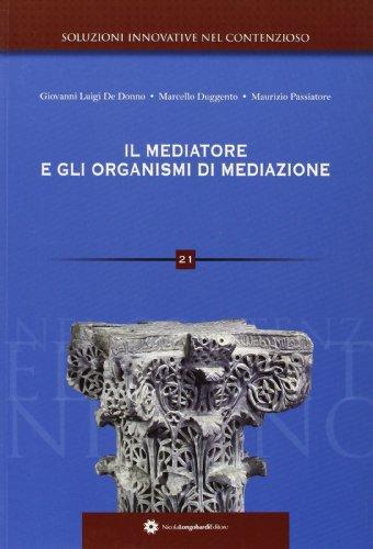 Il mediatore e gli organismi di mediazione.: De Donno, Giovanni L Duggento, Marcello Passiatore, ...