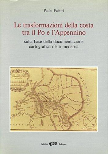 9788880910800: Le trasformazioni della costa tra il Po e l'Appennino sulla base della documentazione cartografica d'età moderna