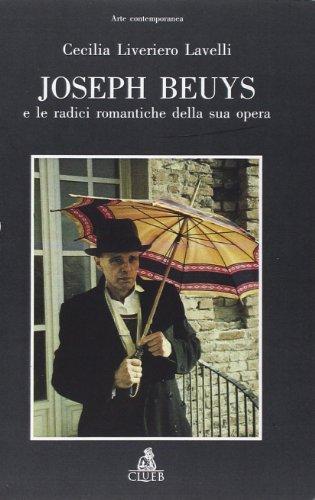 Joseph Beuys : E le radici romantiche: Liveriero Lavelli, Cecilia: